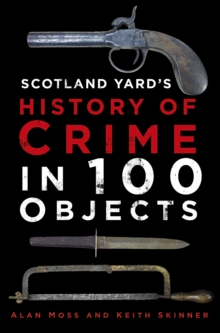 A Scotland Yard's History of Crime in 100 Objects, Hardback