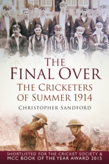 The Final Over: The Cricketers of Summer 1914, Paperback