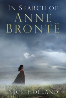 In Search of Anne Bronte, Hardback
