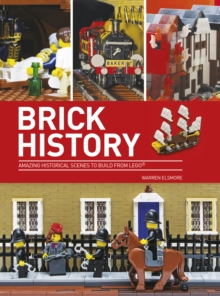 Brick History : Amazing Historical Scenes to Build from LEGO, Paperback