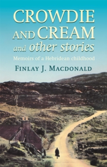 Crowdie and Cream and Other Stories : Memoirs of a Hebridean Childhood, Paperback