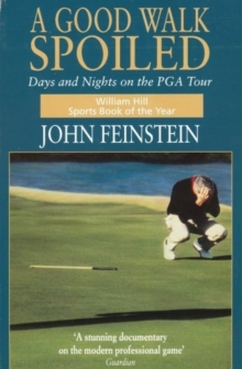 A Good Walk Spoiled : Days and Nights on the PGA Tour, Paperback