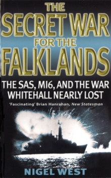 The Secret War for the Falklands : The SAS, MI6, and the War Whitehall Nearly Lost, Paperback