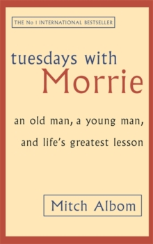 Tuesdays with Morrie : An Old Man, a Young Man and Life's Greatest Lesson, Paperback