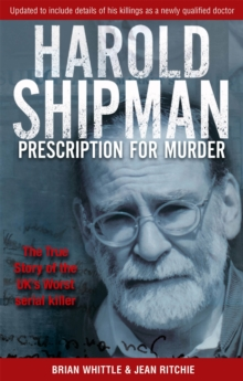 Harold Shipman - Prescription for Murder : The True Story of Dr Harold Frederick Shipman, Paperback