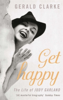 Get Happy : The Life of Judy Garland, Paperback