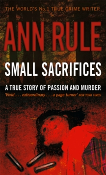 Small Sacrifices : A True Story of Passion and Murder, Paperback