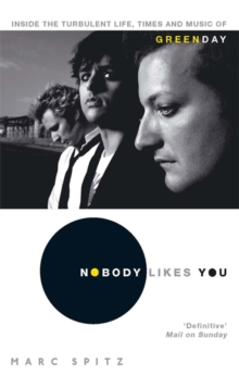 "Nobody Likes You : Inside the Turbulent Life, Times and Music of ""Green Day"", Paperback"