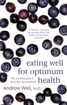 Eating Well for Optimum Health : The Essential Guide to Food, Diet and Nutrition, Paperback