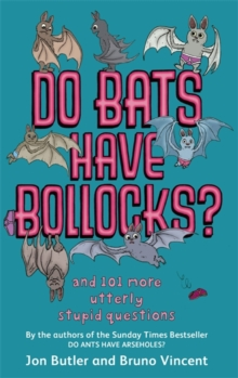 Do Bats Have Bollocks? : And 101 More Utterly Stupid Questions, Paperback Book
