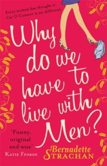 Why Do We Have to Live with Men? : Cat O'Connor is Asking Herself the Question on Every Woman's Mind..., Paperback Book