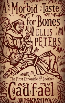 A Morbid Taste for Bones : The First Chronicle of Brother Cadfael, Paperback