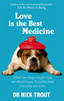 Love is the Best Medicine : What Two Dogs Taught One Vet About Hope, Humility and Everyday Miracles, Paperback Book