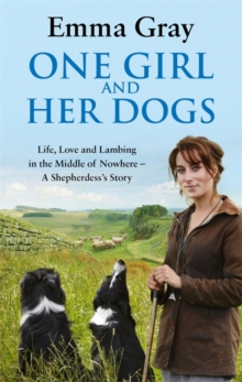 One Girl and Her Dogs : Life, Love and Lambing in the Middle of Nowhere, Paperback