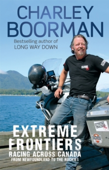 Extreme Frontiers : Racing Across Canada from Newfoundland to the Rockies, Paperback Book