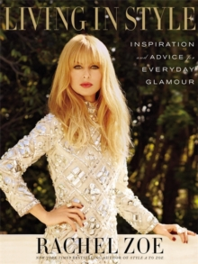 Living In Style : Advice and Inspiration for Everyday Glamour, Hardback