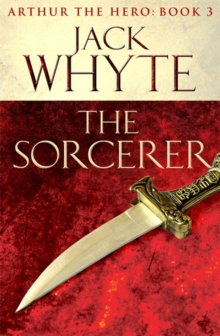 The Sorcerer : Legends of Camelot 3 (Arthur the Hero - Book III), Paperback