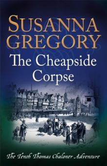 The Cheapside Corpse : The Tenth Thomas Chaloner Adventure, Paperback Book