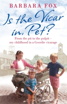 Is the Vicar in, Pet? : From the Pit to the Pulpit - My Childhood in a Geordie Vicarage, Paperback