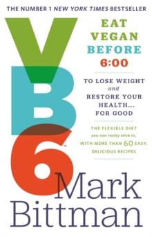 VB6: Eat Vegan Before 6:00 to Lose Weight and Restore Your Health... for Good, Paperback Book