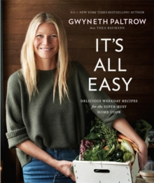 It's All Easy : Delicious Weekday Recipes for the Super-Busy Home Cook, Hardback Book