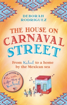 The House on Carnaval Street : From Kabul to a Home by the Mexican Sea, Paperback