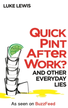 Quick Pint After Work? : And Other Everyday Lies, Hardback