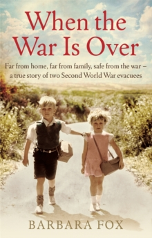 When the War is Over : Far from Home, Far from Family, Safe from the War - A True Story of Two Second World War Evacuees, Paperback