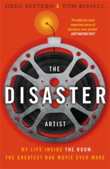 The Disaster Artist : My Life Inside the Room, the Greatest Bad Movie Ever Made, Paperback