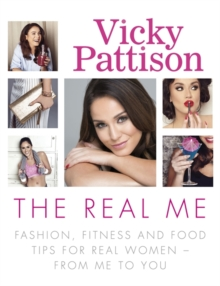 The Real Me : Fashion, Fitness and Food Tips for Real Women - From Me to You, Paperback Book