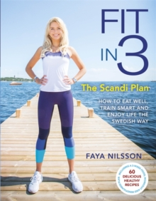 Fit in 3: The Scandi Plan : How to Eat Well, Train Smart and Enjoy Life the Swedish Way, Paperback Book
