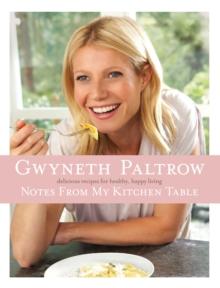 Notes from My Kitchen Table : Delicious, Easy Recipes for Healthy, Happy Living, Hardback