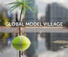 The Global Model Village : The International Street Art of Slinkachu, Hardback Book