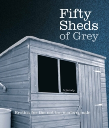 Fifty Sheds of Grey : Erotica for the Not-too-modern Male, Hardback