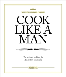 Cook Like A Man : the Ultimate Cookbook for the Modern Gentleman, Hardback Book