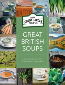 Great British Soups : 120 Tempting Recipes from Britain's Master Soup-Makers, Hardback
