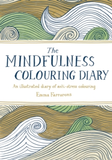 The Mindfulness Colouring Diary : An Illustrated Diary of Anti-Stress Colouring, Paperback