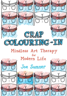 Crap Colouring in : Mindless Art Therapy for Modern Life, Paperback