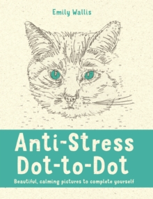 Anti-Stress Dot-to-Dot : Beautiful, Calming Pictures to Complete Yourself, Paperback Book