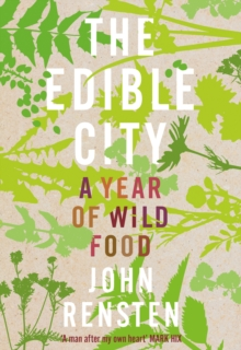 The Edible City : A Year of Wild Food, Hardback