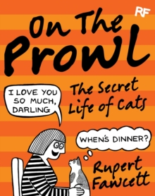 On the Prowl : The Secret Life of Cats, Hardback