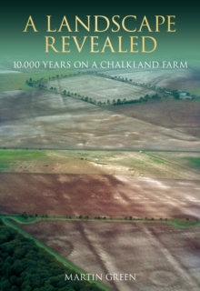 A Landscape Revealed : 10, 000 Years on a Chalkland Farm, Paperback