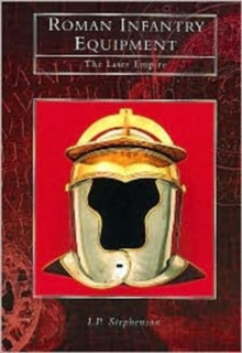 Roman Infantry Equipment : The Later Empire, Paperback