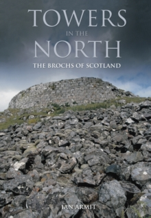 Towers in the North : The Brochs of Scotland, Paperback Book