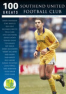 Southend United Football Club : 100 Greats, Paperback Book