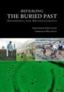 Revealing the Buried Past : Geophysics for Archaeologists, Paperback Book