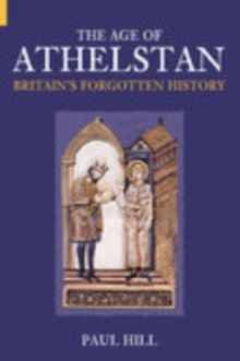 The Age of Athelstan : Britain's Forgotten History, Paperback