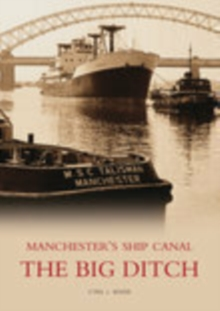 The Manchester's Ship Canal : The Big Ditch, Paperback Book