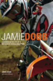 Jamie Dobb : A Year in the Life of a Motocross Racer, Paperback Book