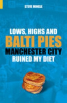 Lows, Highs and Balti Pies : Manchester City Ruined My Diet, Paperback